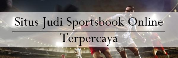 Situs Judi Sportsbook Online Terpercaya