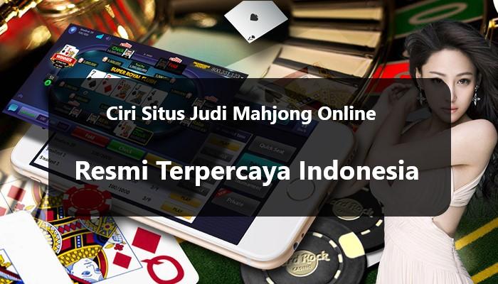 Ciri Situs Judi Mahjong Online Resmi Terpercaya Indonesia